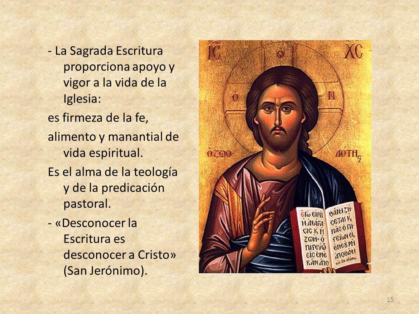 - La Sagrada Escritura proporciona apoyo y vigor a la vida de la Iglesia: es firmeza de la fe, alimento y manantial de vida espiritual.