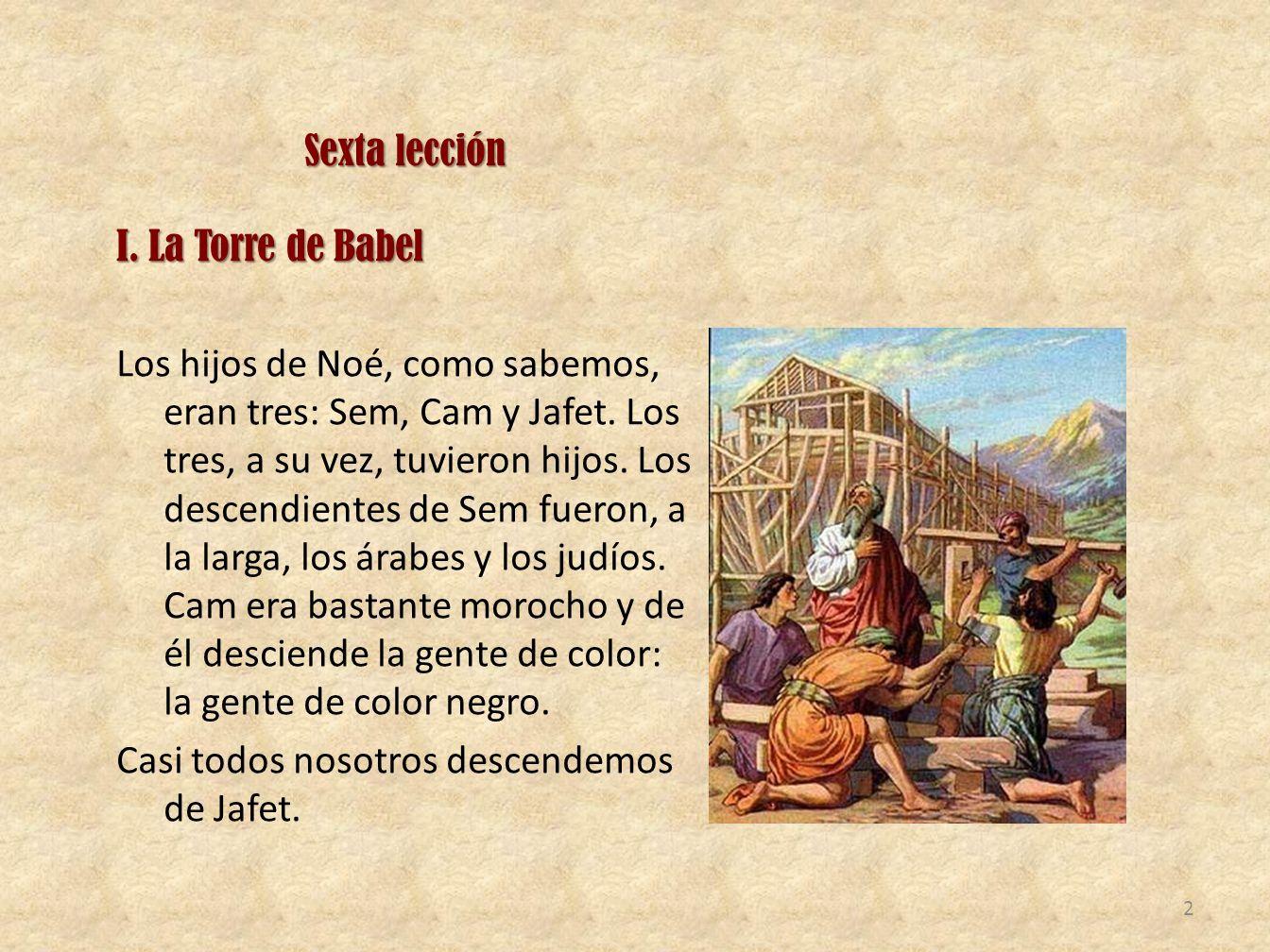 Sexta lección I.La Torre de Babel Los hijos de Noé, como sabemos, eran tres: Sem, Cam y Jafet.