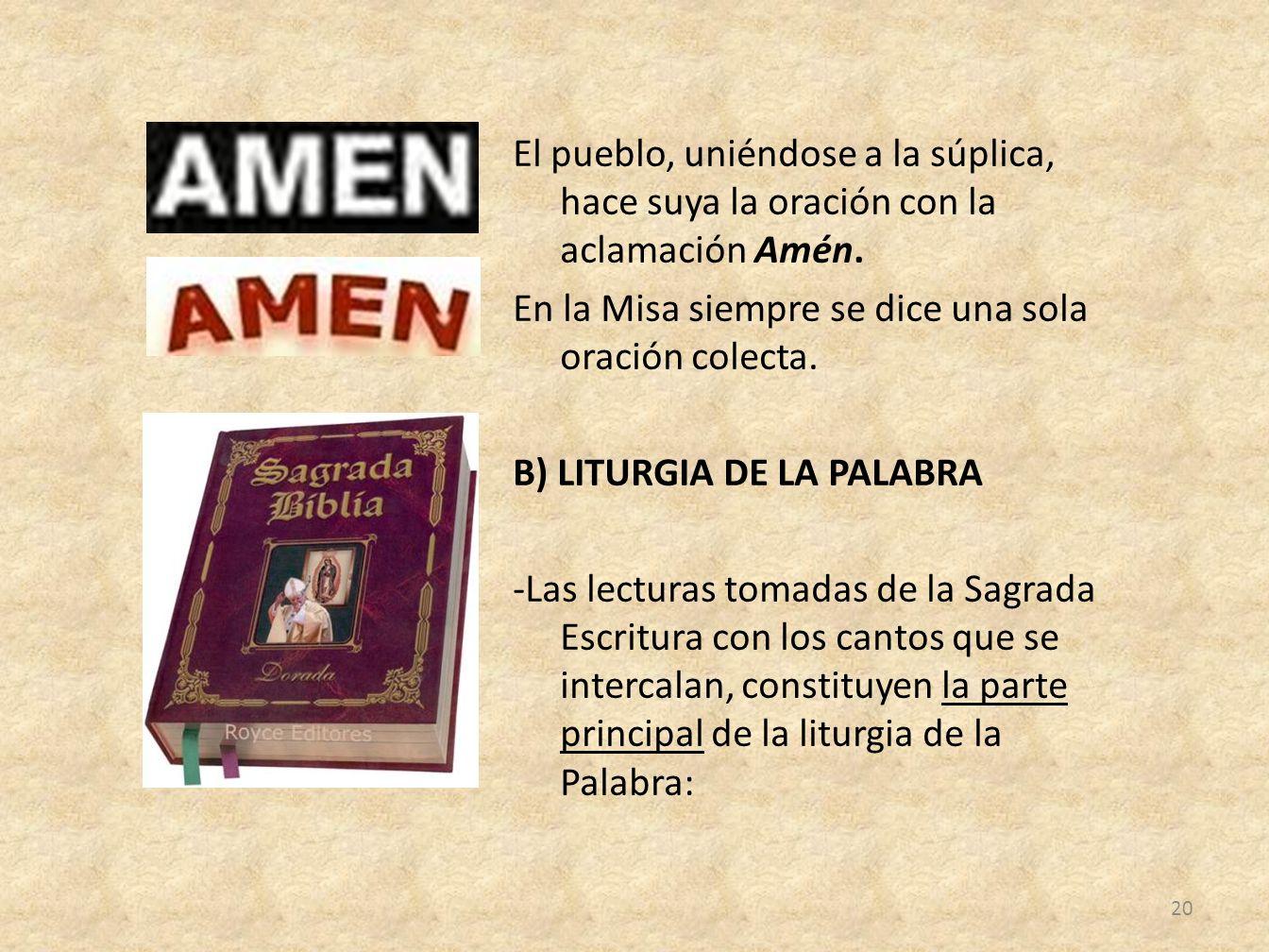 El pueblo, uniéndose a la súplica, hace suya la oración con la aclamación Amén.