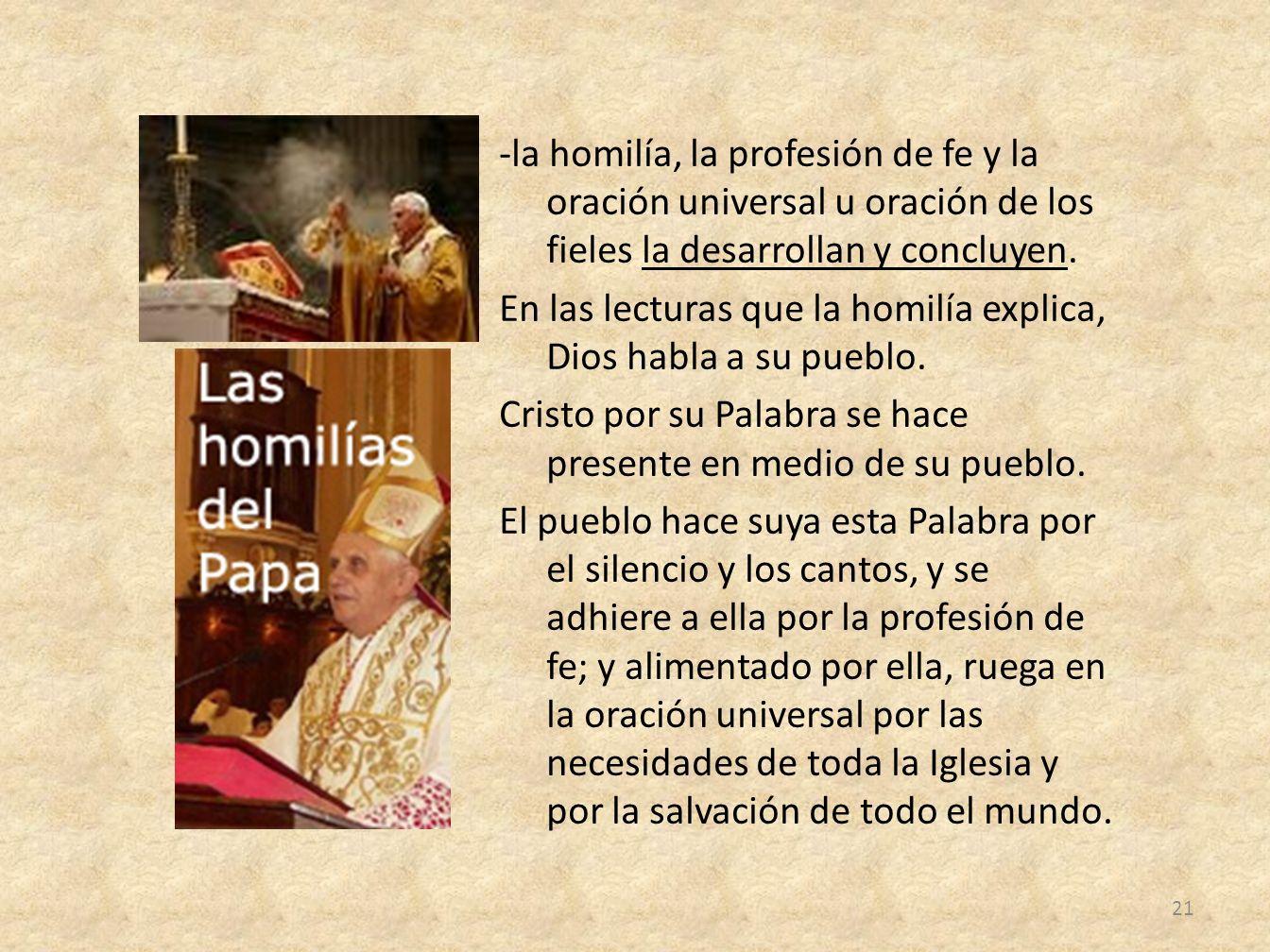 -la homilía, la profesión de fe y la oración universal u oración de los fieles la desarrollan y concluyen.