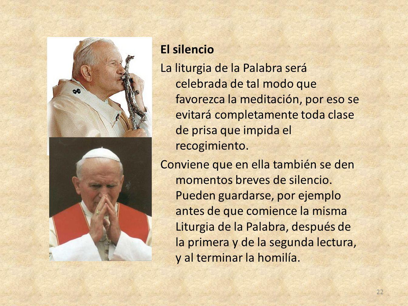 El silencio La liturgia de la Palabra será celebrada de tal modo que favorezca la meditación, por eso se evitará completamente toda clase de prisa que impida el recogimiento.