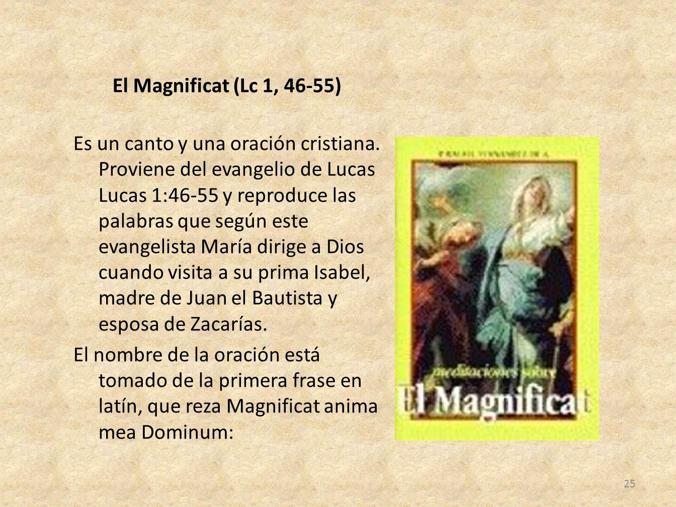 El Magnificat (Lc 1, 46-55) Es un canto y una oración cristiana
