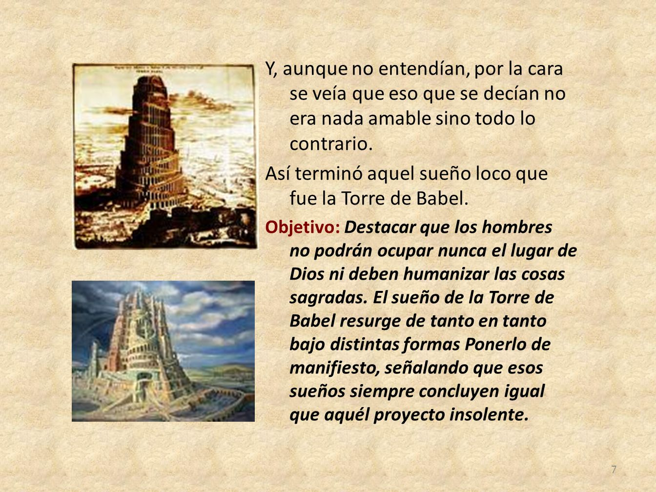 Así terminó aquel sueño loco que fue la Torre de Babel.