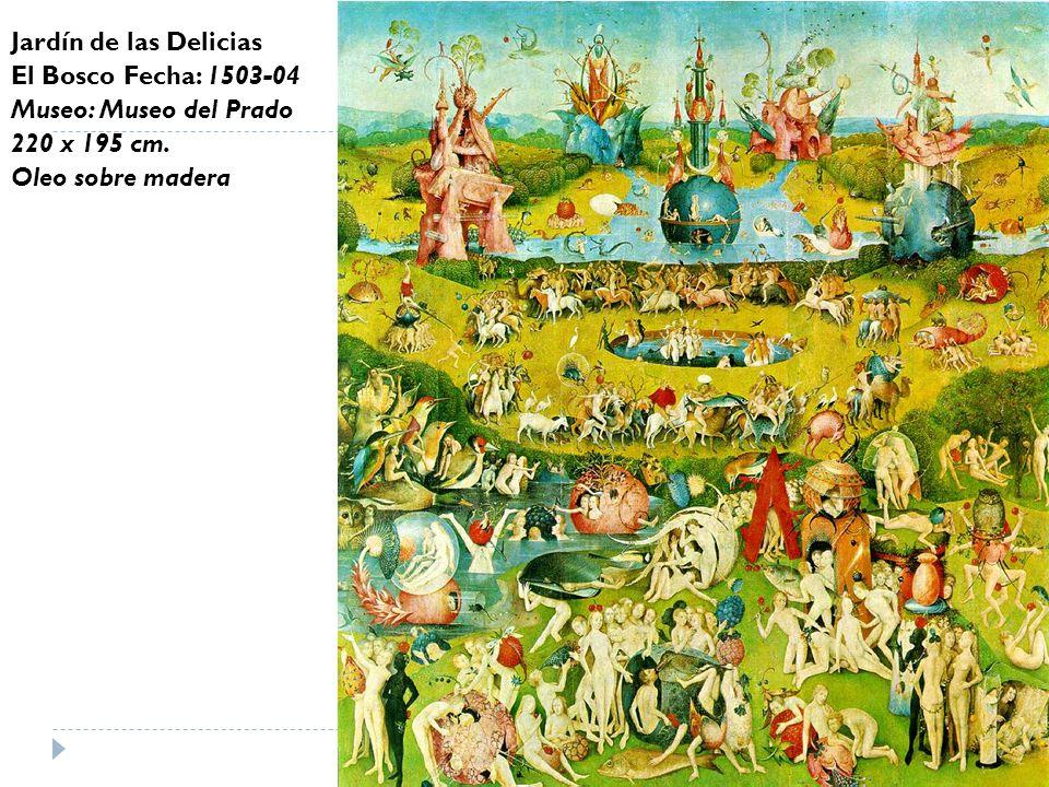 Jardín de las Delicias El Bosco Fecha: 1503-04 Museo: Museo del Prado 220 x 195 cm.
