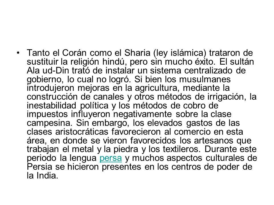 Tanto el Corán como el Sharia (ley islámica) trataron de sustituir la religión hindú, pero sin mucho éxito.