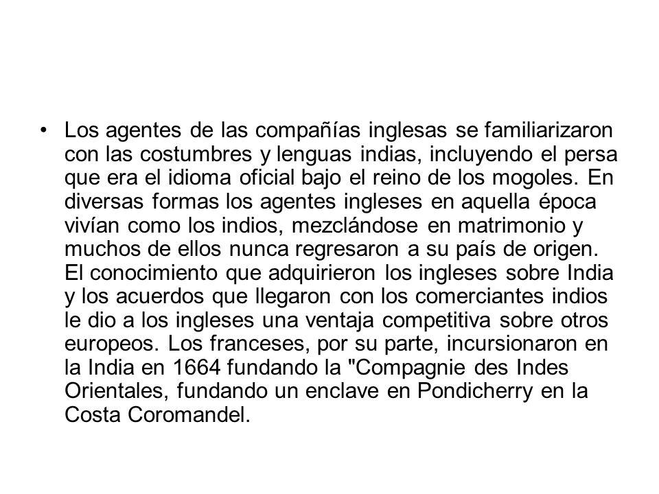 Los agentes de las compañías inglesas se familiarizaron con las costumbres y lenguas indias, incluyendo el persa que era el idioma oficial bajo el reino de los mogoles.