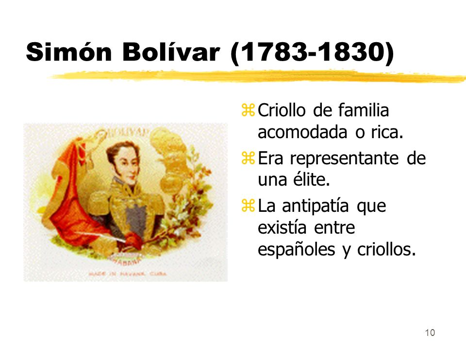 Simón Bolívar (1783-1830) Criollo de familia acomodada o rica.