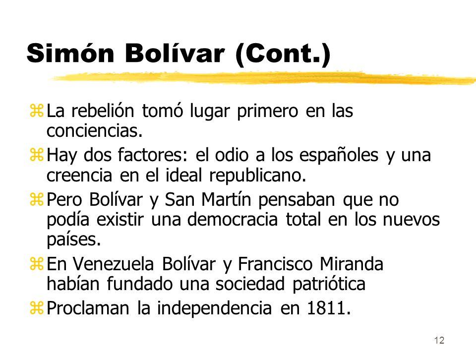 Simón Bolívar (Cont.) La rebelión tomó lugar primero en las conciencias.