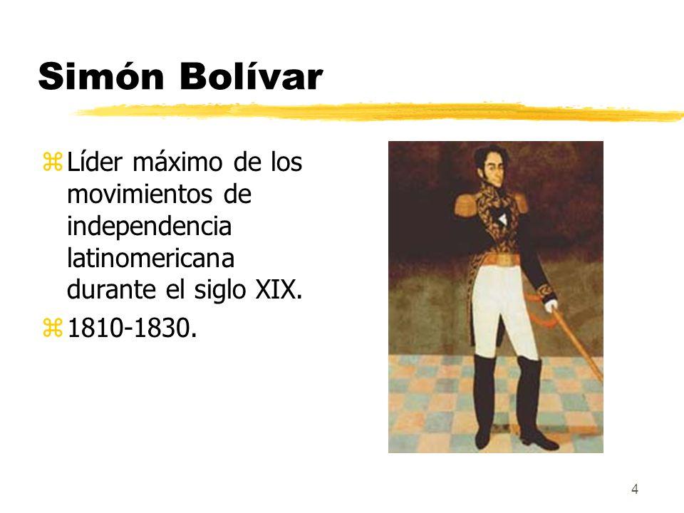 Simón Bolívar Líder máximo de los movimientos de independencia latinomericana durante el siglo XIX.