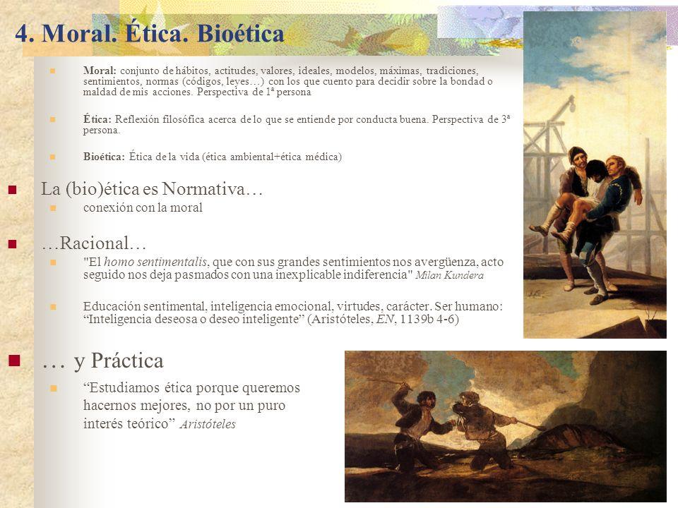 4. Moral. Ética. Bioética … y Práctica La (bio)ética es Normativa…