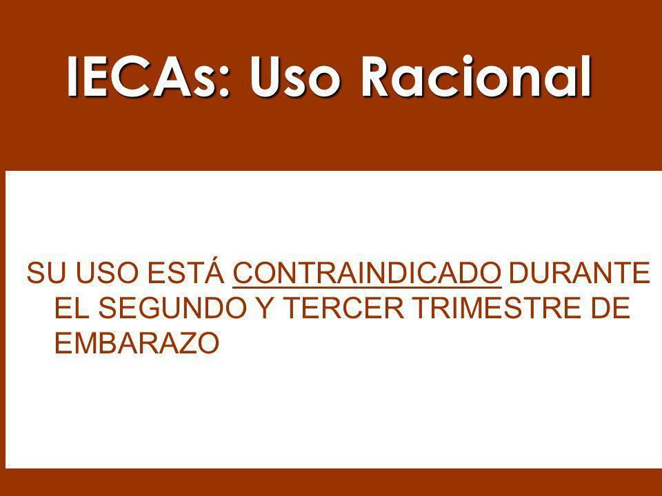 IECAs: Uso Racional SU USO ESTÁ CONTRAINDICADO DURANTE EL SEGUNDO Y TERCER TRIMESTRE DE EMBARAZO