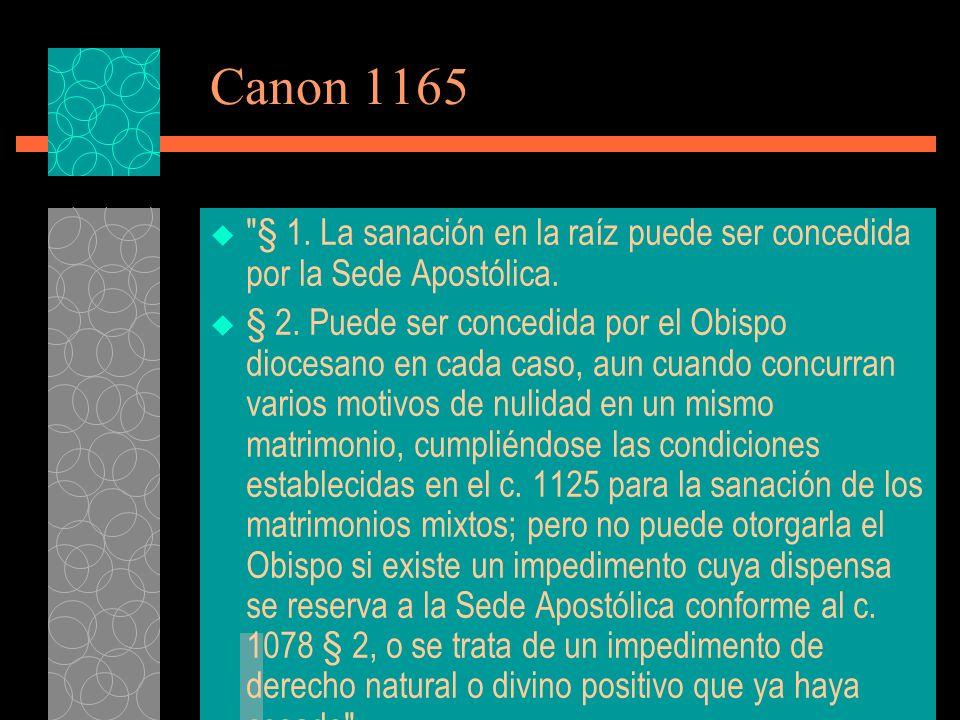 Canon 1165 § 1. La sanación en la raíz puede ser concedida por la Sede Apostólica.