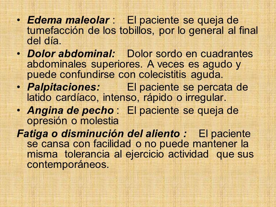 Edema maleolar : El paciente se queja de tumefacción de los tobillos, por lo general al final del día.