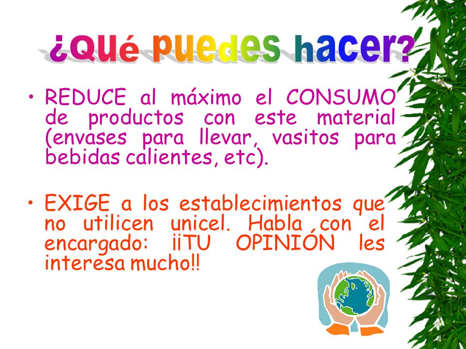 ¿Qué puedes hacer REDUCE al máximo el CONSUMO de productos con este material (envases para llevar, vasitos para bebidas calientes, etc).