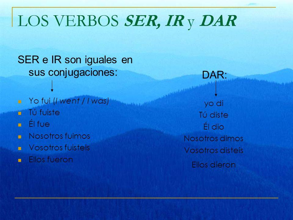 LOS VERBOS SER, IR y DAR SER e IR son iguales en sus conjugaciones: