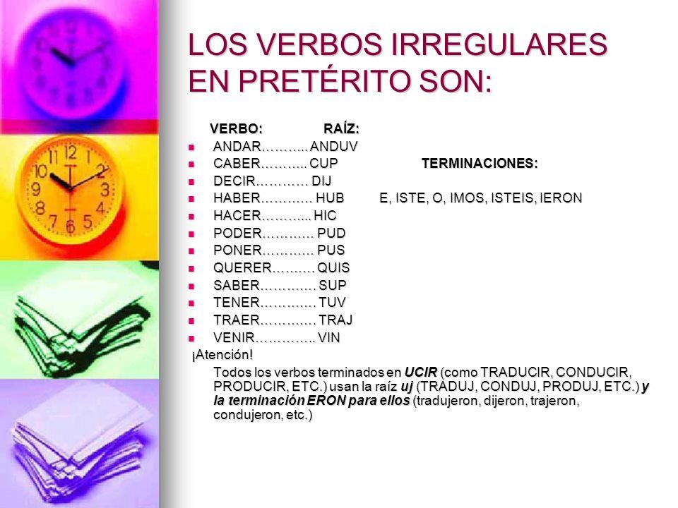 LOS VERBOS IRREGULARES EN PRETÉRITO SON:
