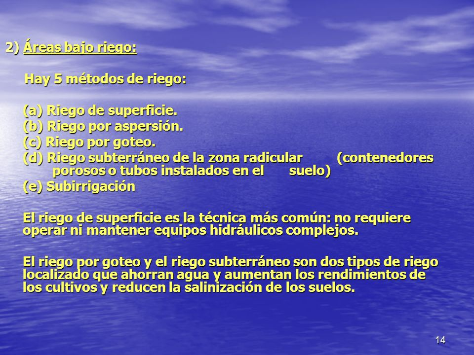 2) Áreas bajo riego: Hay 5 métodos de riego: (a) Riego de superficie. (b) Riego por aspersión. (c) Riego por goteo.