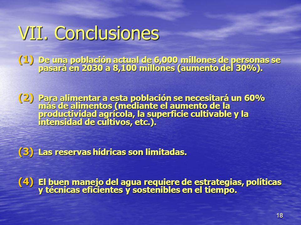 VII. Conclusiones De una población actual de 6,000 millones de personas se pasará en 2030 a 8,100 millones (aumento del 30%).