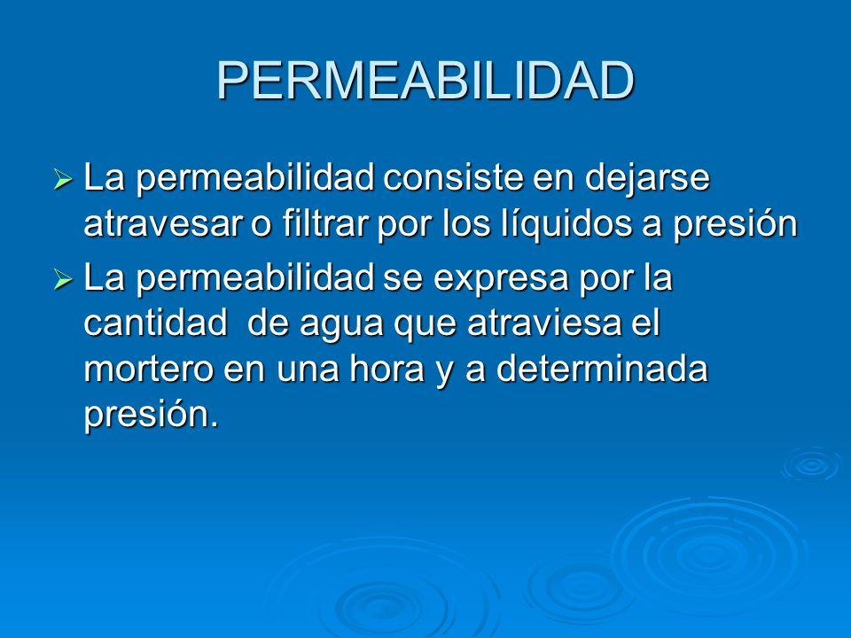 PERMEABILIDAD La permeabilidad consiste en dejarse atravesar o filtrar por los líquidos a presión.