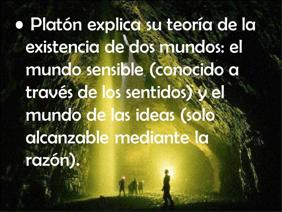 Platón explica su teoría de la existencia de dos mundos: el mundo sensible (conocido a través de los sentidos) y el mundo de las ideas (solo alcanzable mediante la razón).
