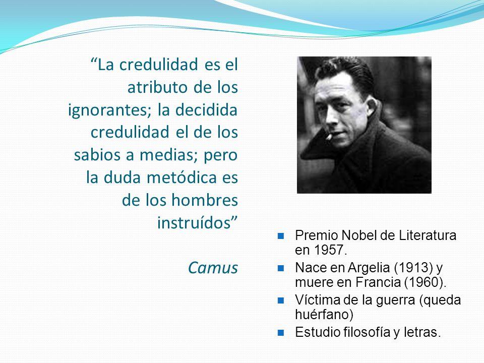 La credulidad es el atributo de los ignorantes; la decidida credulidad el de los sabios a medias; pero la duda metódica es de los hombres instruídos Camus