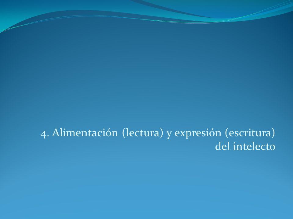 4. Alimentación (lectura) y expresión (escritura) del intelecto