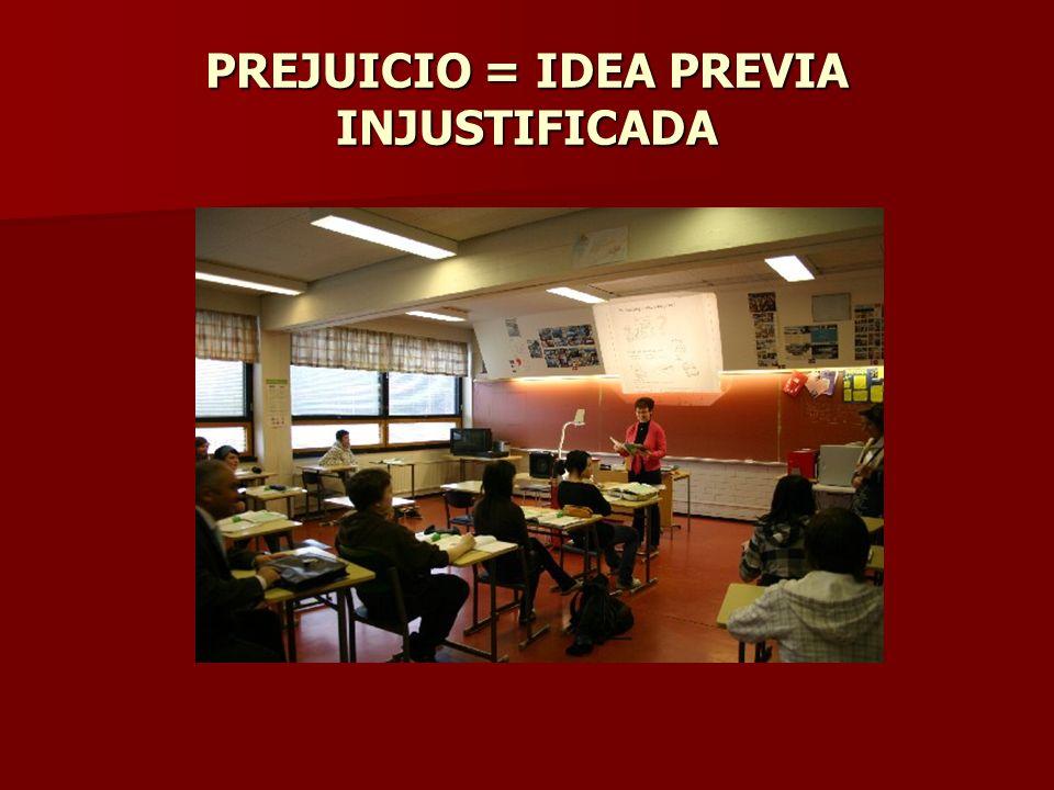 PREJUICIO = IDEA PREVIA INJUSTIFICADA
