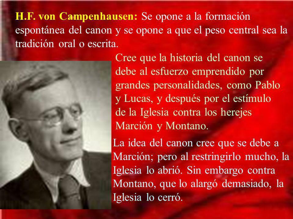 H.F. von Campenhausen: Se opone a la formación espontánea del canon y se opone a que el peso central sea la tradición oral o escrita.