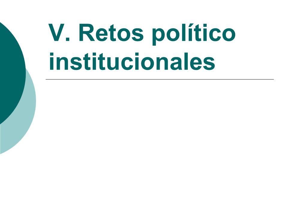 V. Retos político institucionales