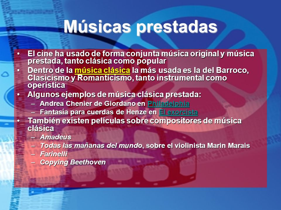 Músicas prestadas El cine ha usado de forma conjunta música original y música prestada, tanto clásica como popular.