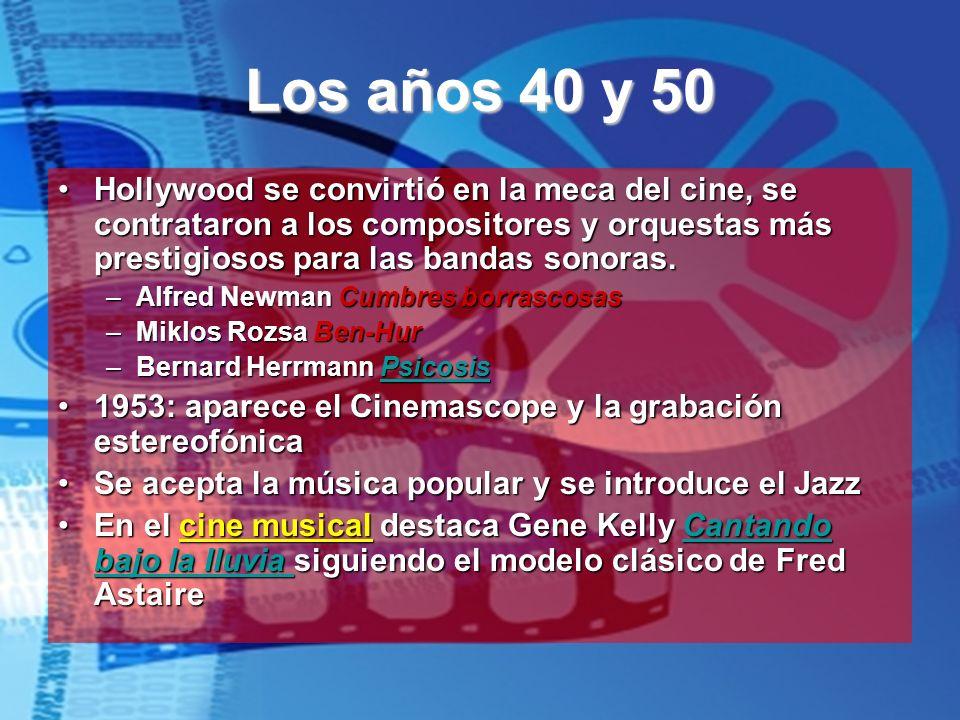 Los años 40 y 50Hollywood se convirtió en la meca del cine, se contrataron a los compositores y orquestas más prestigiosos para las bandas sonoras.
