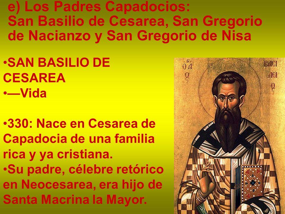 e) Los Padres Capadocios: San Basilio de Cesarea, San Gregorio de Nacianzo y San Gregorio de Nisa