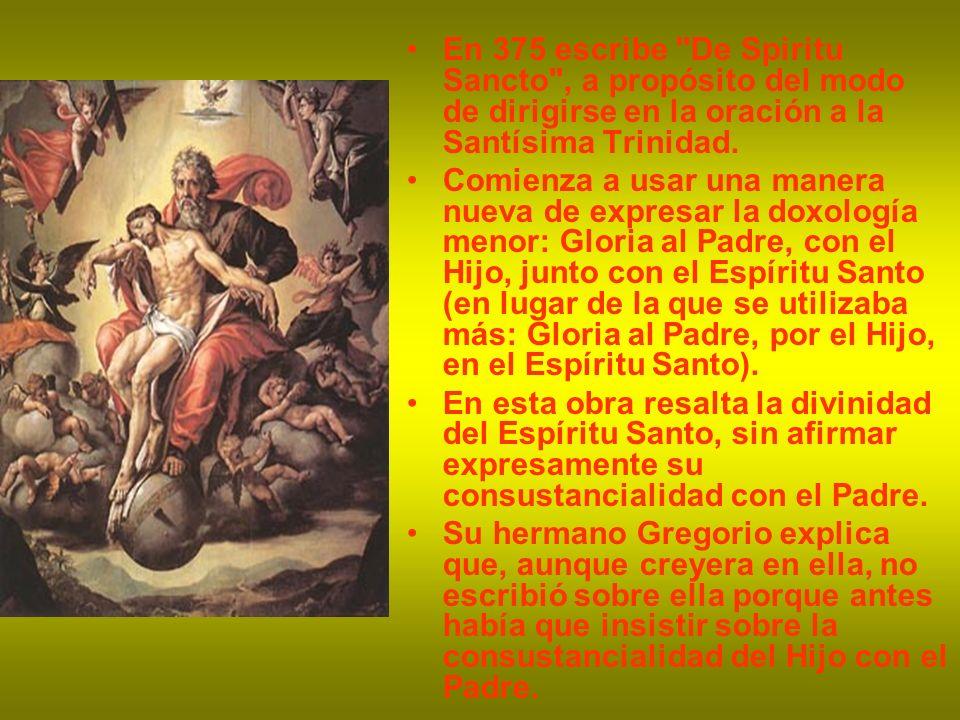 En 375 escribe De Spiritu Sancto , a propósito del modo de dirigirse en la oración a la Santísima Trinidad.