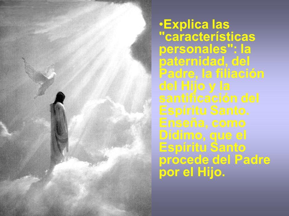 Explica las características personales : la paternidad, del Padre, la filiación del Hijo y la santificación del Espíritu Santo.