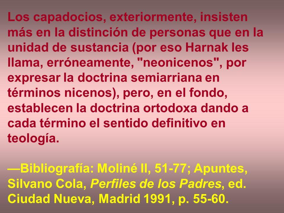 Los capadocios, exteriormente, insisten más en la distinción de personas que en la unidad de sustancia (por eso Harnak les llama, erróneamente, neonicenos , por expresar la doctrina semiarriana en términos nicenos), pero, en el fondo, establecen la doctrina ortodoxa dando a cada término el sentido definitivo en teología.