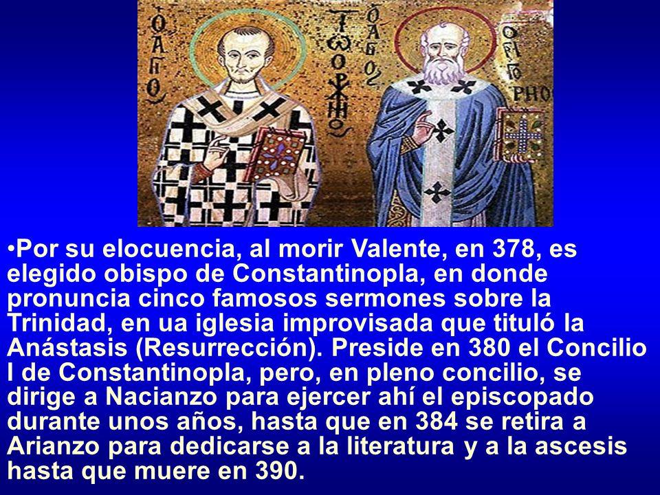 Por su elocuencia, al morir Valente, en 378, es elegido obispo de Constantinopla, en donde pronuncia cinco famosos sermones sobre la Trinidad, en ua iglesia improvisada que tituló la Anástasis (Resurrección).