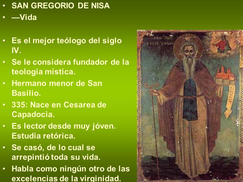 SAN GREGORIO DE NISA —Vida. Es el mejor teólogo del siglo IV. Se le considera fundador de la teología mística.