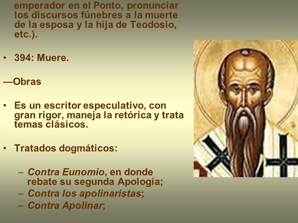 emperador en el Ponto, pronunciar los discursos fúnebres a la muerte de la esposa y la hija de Teodosio, etc.).