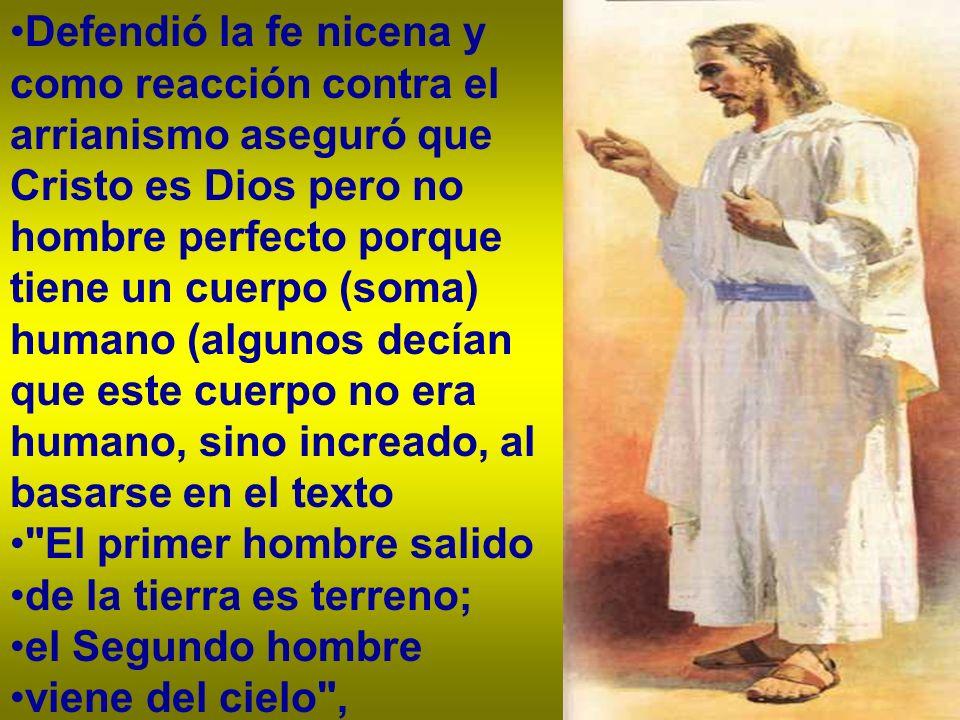 Defendió la fe nicena y como reacción contra el arrianismo aseguró que Cristo es Dios pero no hombre perfecto porque tiene un cuerpo (soma) humano (algunos decían que este cuerpo no era humano, sino increado, al basarse en el texto
