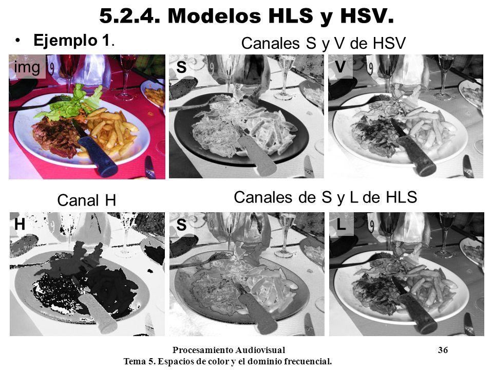 5.2.4. Modelos HLS y HSV. Ejemplo 1. Canales S y V de HSV img S V