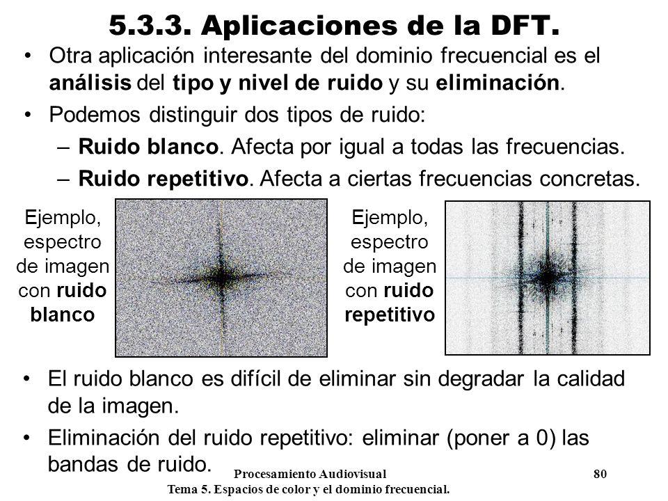 5.3.3. Aplicaciones de la DFT. Otra aplicación interesante del dominio frecuencial es el análisis del tipo y nivel de ruido y su eliminación.