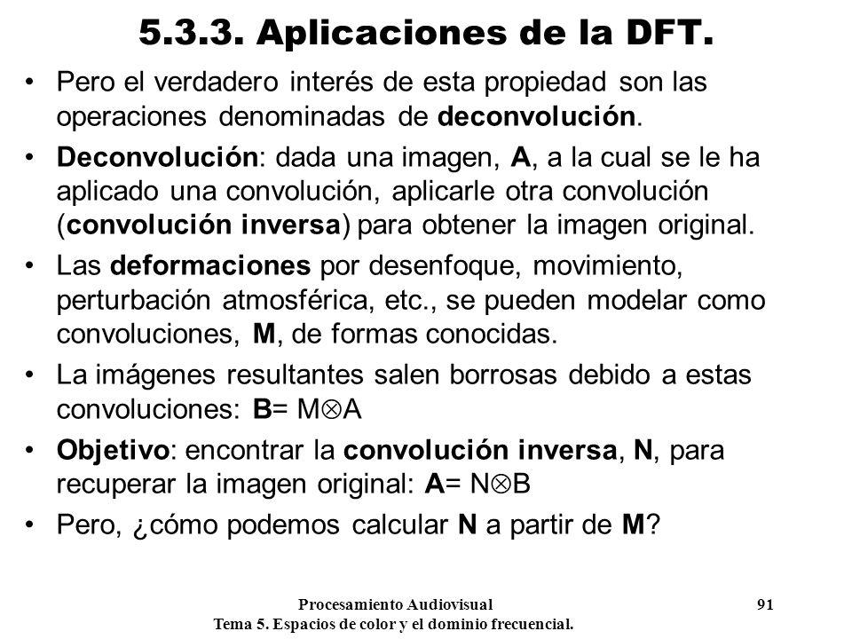 5.3.3. Aplicaciones de la DFT. Pero el verdadero interés de esta propiedad son las operaciones denominadas de deconvolución.