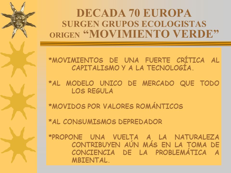 DECADA 70 EUROPA SURGEN GRUPOS ECOLOGISTAS ORIGEN MOVIMIENTO VERDE
