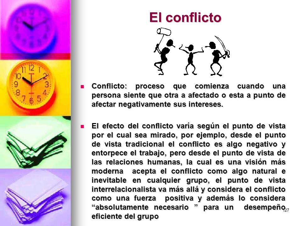 El conflicto Conflicto: proceso que comienza cuando una persona siente que otra a afectado o esta a punto de afectar negativamente sus intereses.