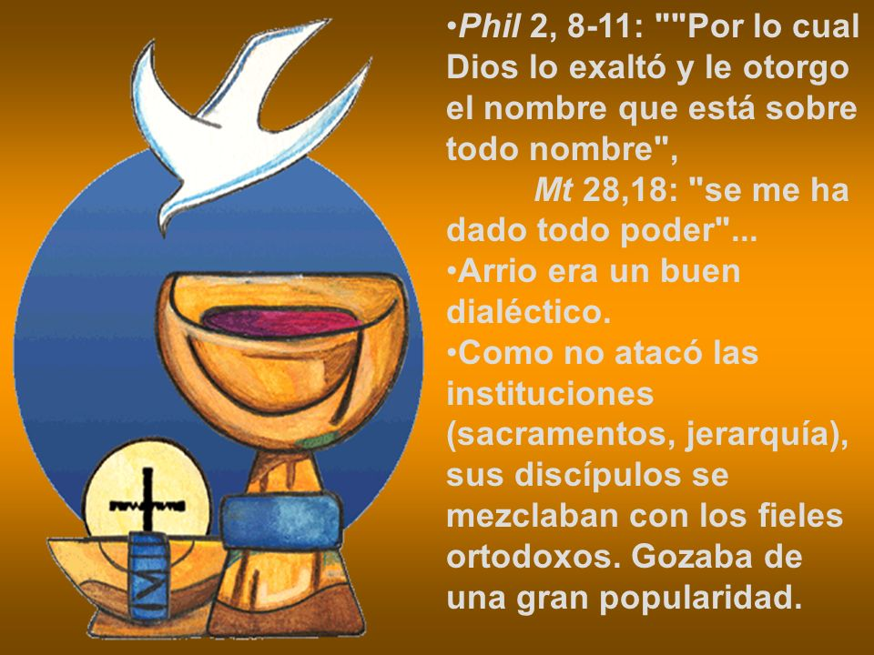 Phil 2, 8-11: Por lo cual Dios lo exaltó y le otorgo el nombre que está sobre todo nombre , Mt 28,18: se me ha dado todo poder ...