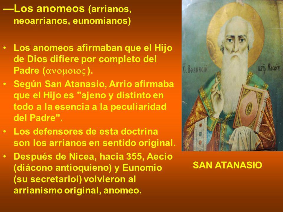 —Los anomeos (arrianos, neoarrianos, eunomianos)