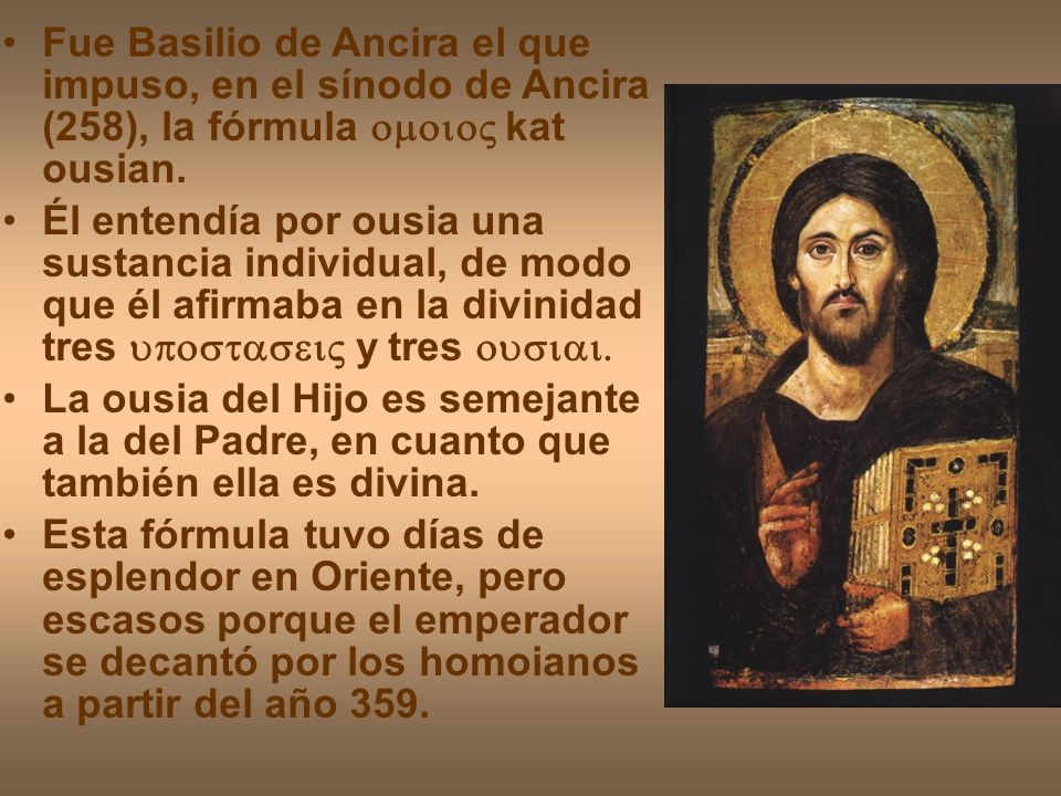 Fue Basilio de Ancira el que impuso, en el sínodo de Ancira (258), la fórmula omoioV kat ousian.