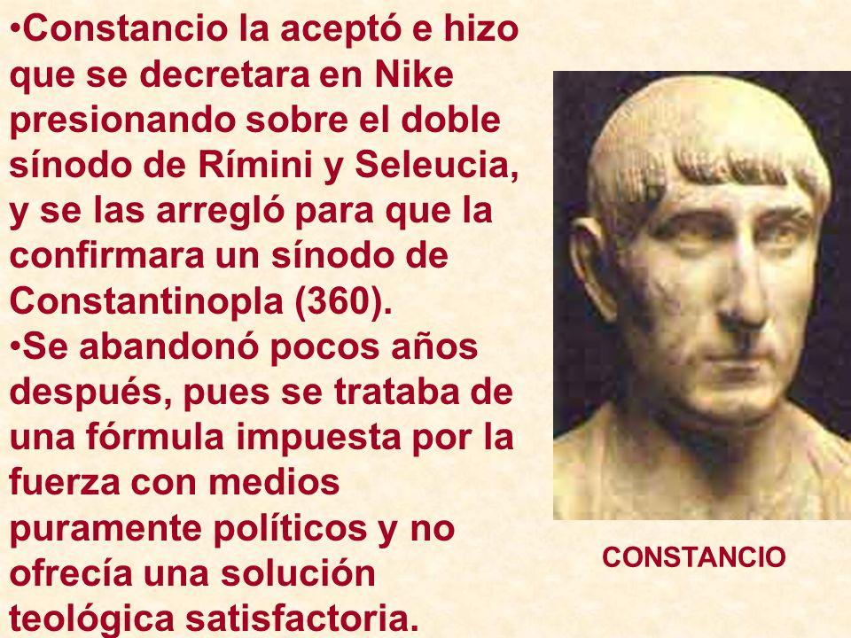 Constancio la aceptó e hizo que se decretara en Nike presionando sobre el doble sínodo de Rímini y Seleucia, y se las arregló para que la confirmara un sínodo de Constantinopla (360).
