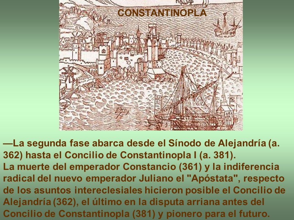 CONSTANTINOPLA —La segunda fase abarca desde el Sínodo de Alejandría (a. 362) hasta el Concilio de Constantinopla I (a. 381).