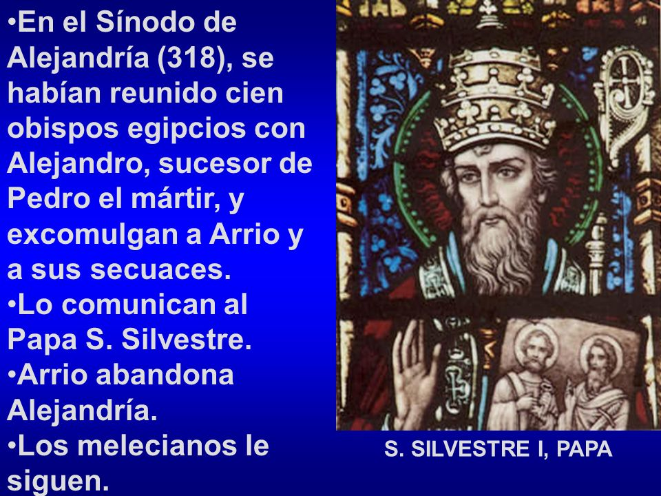 Lo comunican al Papa S. Silvestre. Arrio abandona Alejandría.